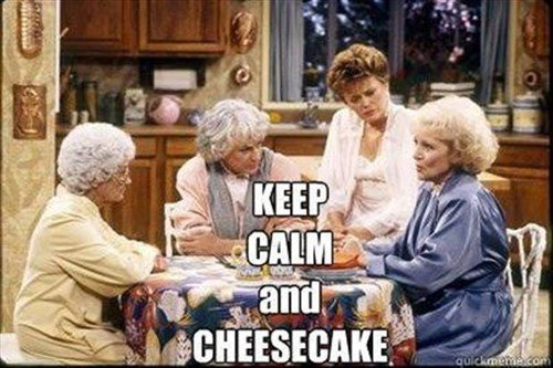 cheesecake-golden-girls-funny-keep-calm-8205956096.jpg